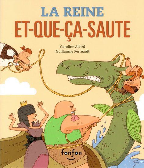 La reine Et-que-ça-saute - Caroline Allard et Guillaume Perreault, éditions Fonfon