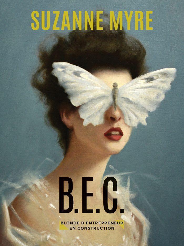 B.E.C.: Blonde d'entrepreneur en  construction de Suzanne Myre, éditions Marchand de feuilles