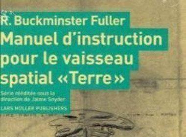 Manuel d'instruction pour le vaisseau spatial «Terre» de Richard Buckminster Fuller, Lars Müller Publishers