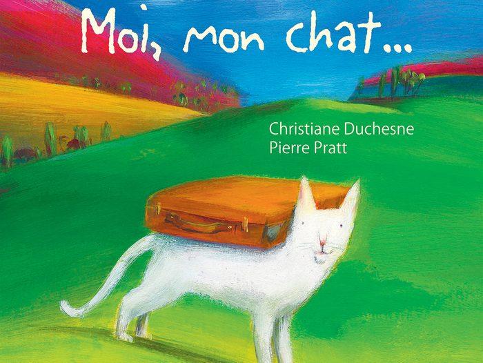 Moi, mon chat... de Christiane Duchesne et Pierre Pratt, éditions de La Bagnole (4ans et +)