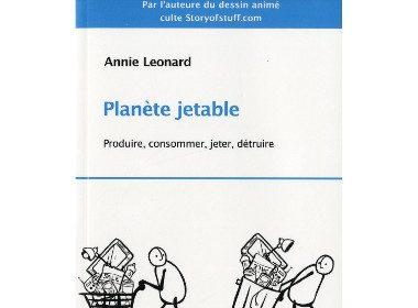 Planète jetable d'Annie Leonard, éditions Écosociété