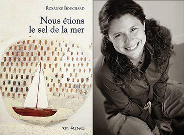 Nous étions le sel de la mer de Roxanne Bouchard, VLB éditeur