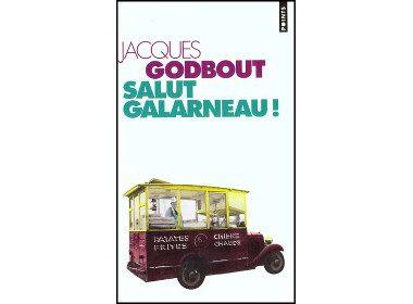 1. Salut Galarneau! de Jacques Godbout, Éditions du Seuil