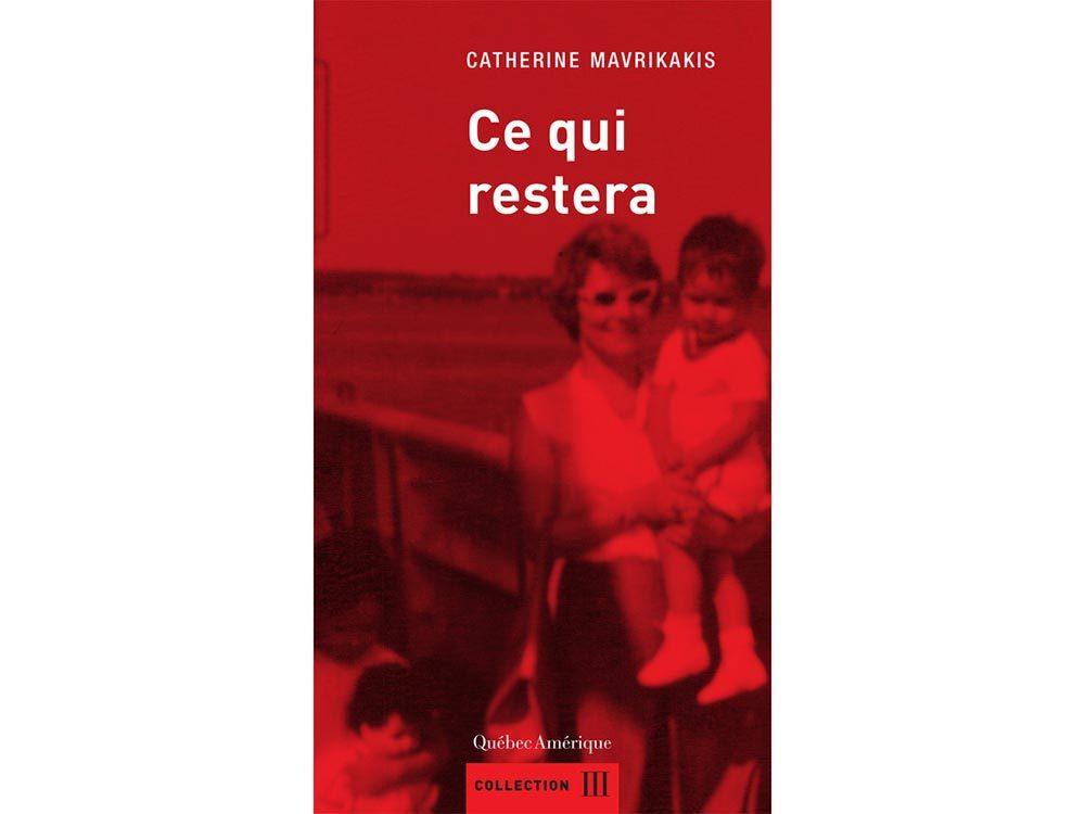 Livres à lire: Ce qui restera, de Catherine Mavrikakis.