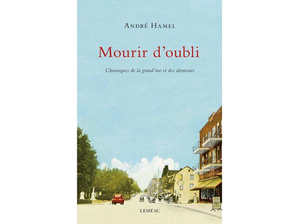 Mourir d'oubli: Chroniques de la grand'rue et des alentours, par André Hamel