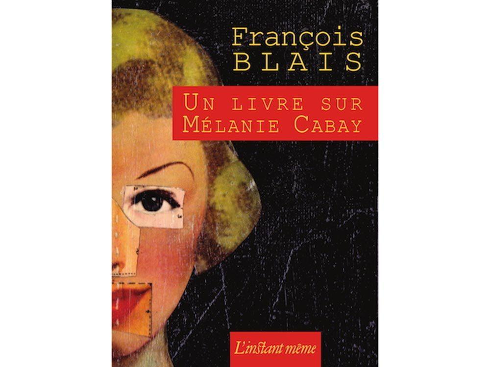 Livres à lire: Un livre sur Mélanie Cabay, François Blais.