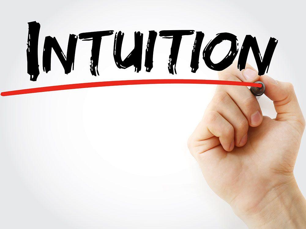 Il faut savoir faire confiance à son intuition.