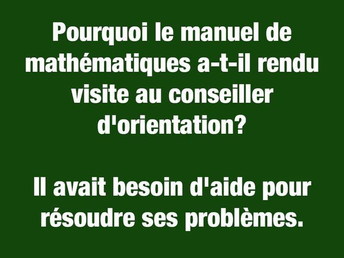 Blagues courtes: pourquoi le manuel de mathématiques a-t-il rendu visite au conseiller d'orientation?