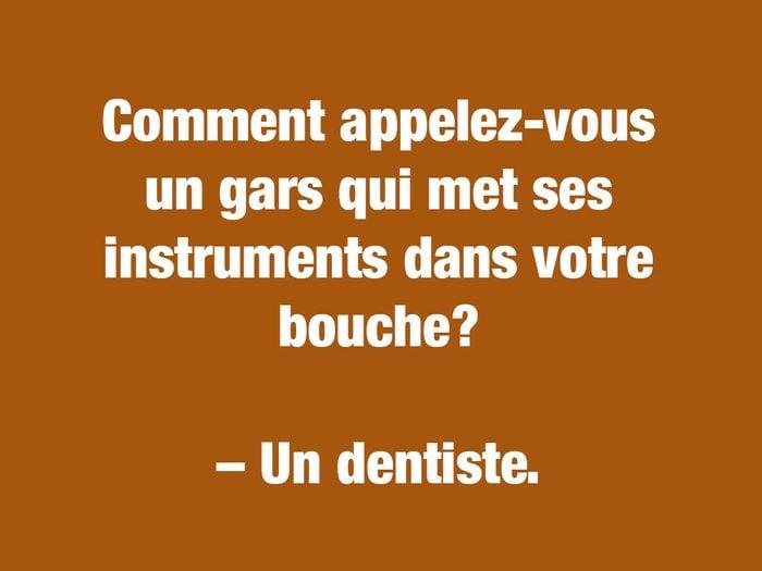 Blagues courtes: comment appelez-vous un gars qui met ses instruments dans votre bouche?