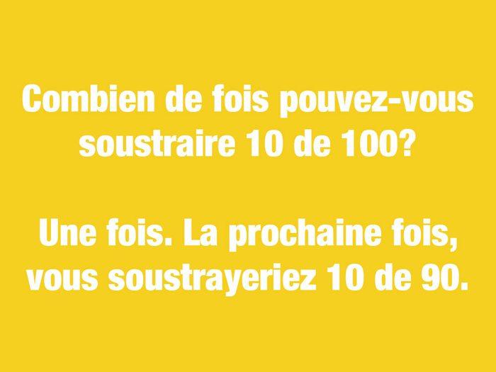 Blagues courtes: combien de fois pouvez-vous soustraire 10 de 100?