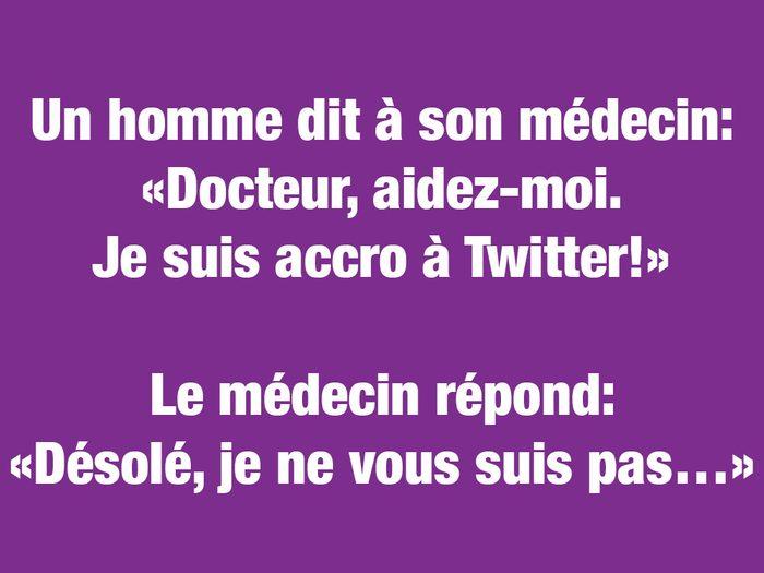 Blagues courtes: un homme dit à son médecin: «Docteur, aidez-moi. Je suis accro à Twitter!»