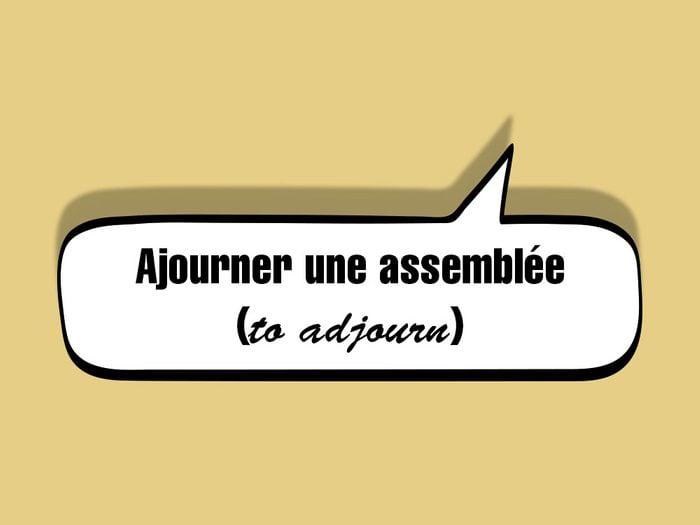«Ajourner une assemblée (to adjourn)» fait partie des anglicismes courants.