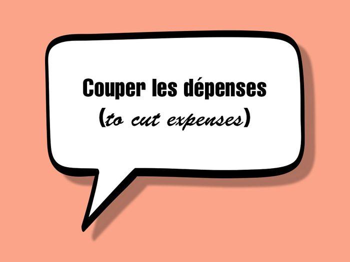 «Couper les dépenses (to cut expenses)» fait partie des anglicismes courants.