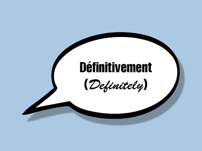 «Définitivement (Definitely)» fait partie des anglicismes courants.