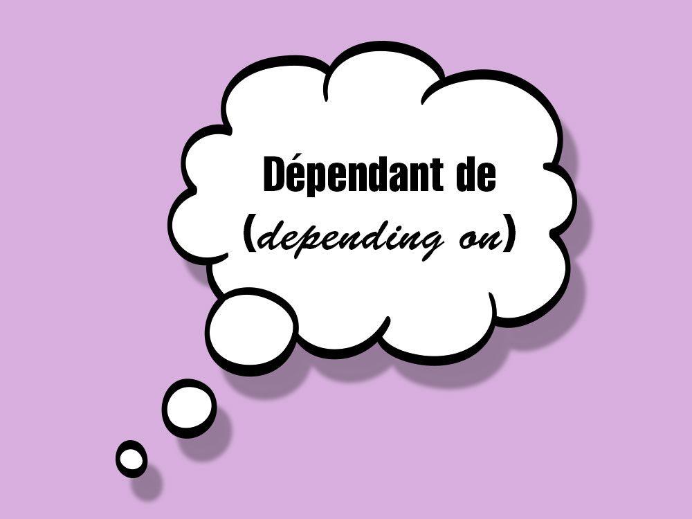 «Dépendant de (depending on)» fait partie des anglicismes courants.