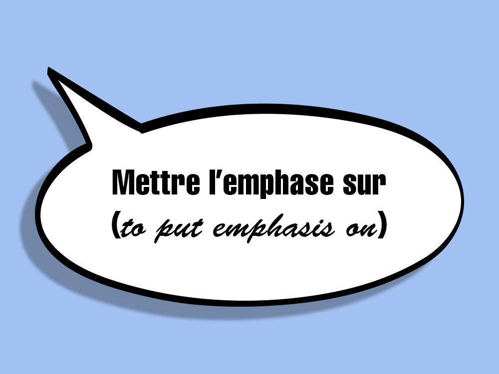 «Mettre l'emphase sur (to put emphasis on)» fait partie des anglicismes courants.