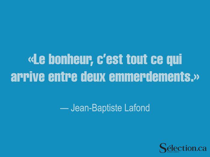 Lisez ces citations sur le bonheur, dont celle de Jean-Baptiste Lafond.