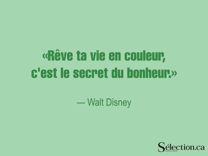 Lisez ces citations sur le bonheur, dont celle de Walt Disney.