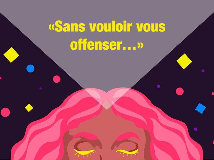 Ne pas commencer une phrase par «Sans vouloir vous offenser…».