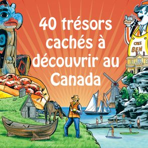 Voici 40 trésors cachés à découvrir au Canada.