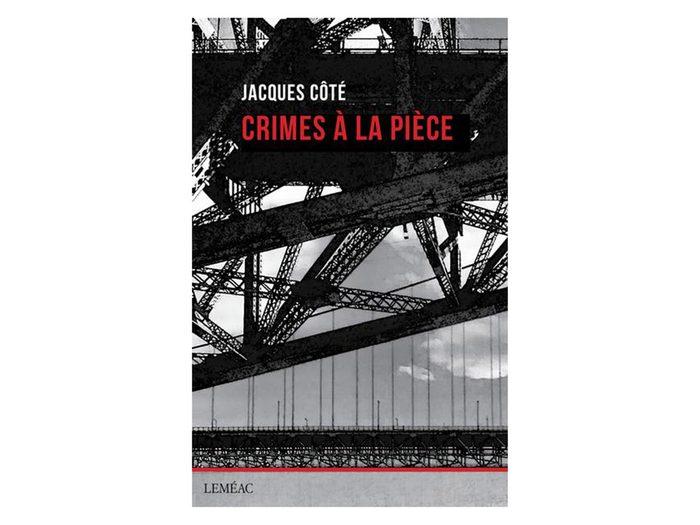 Crimes à la pièce de Jacques Côté est un livre à ajouter à votre liste de lecture.